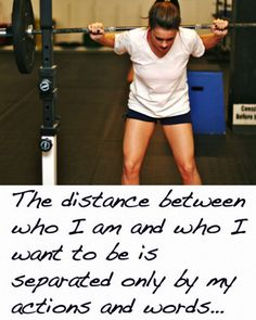 The distance between who I am and who I want to be is separated only by my actions and words...