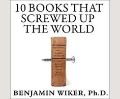 10 Books That Screwed Up the World / Benjamin Wiker, Ph.D.