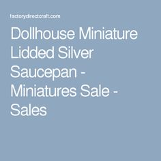 Dollhouse Miniature Lidded Silver Saucepan - Miniatures Sale - Sales