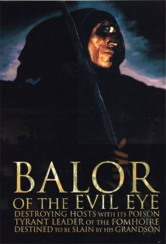 BALOR, Leader of the Fomorians, he could kill with a glance