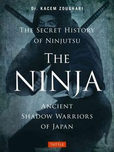 The Ninja, Ancient Shadow Warriors of Japan: The Secret History of Ninjutsu
