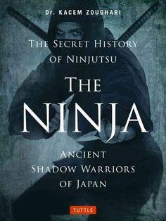 The Ninja, the Secret History of Ninjutsu: Ancient Shadow Warriors of Japan (Paperback)