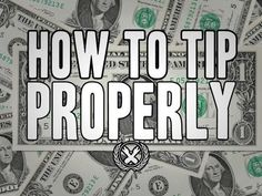 How to Tip Properly- Excellent video from Hank Green.