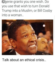 I WOULD TURN TRUMP INTO A MUSLIM BECAUSE HE'S A FUCKIN IGNORANT ASSHOLE, AND IT WOULD MAKE HIM A MUCH BETTER PERSON SEEING AS THAT RELIGION IS ALL ABOUT NON-VIOLENCE! ISIS IS A BULLSHIT TERM USED BY AMERICANS WHEN THE CORRECT NAME IS DAASH-- AND THEY ARE NOT. TRUE. MUSLIMS. I'M FUCKIN TIRED OF THIS IGNORANT SHIT.  E D U C A T E   Y O U R S E L F   B E F O R E   Y O U   W R E C K   Y O U R S E L F