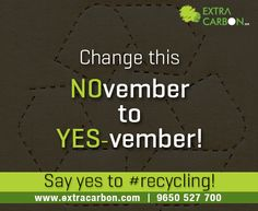Change this #NOvember to YES-vember! Say yes to #recycling!  Know how we can help your manage & recycle your waste. - http://www.extracarbon.com/