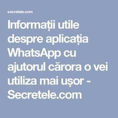 Informații utile despre aplicația WhatsApp cu ajutorul cărora o vei utiliza mai ușor - Secretele.com