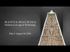Manus x Machina: Fashion in an Age of Technology, at the Metropolitan Museum of Art, runs from May 5 - August 14, 2016.