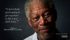 I dont think youre going to get anywhere in life if you dont listen. - Morgan Freeman