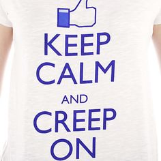 Keep Calm and Creep On :) haha