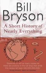 A Short History of Nearly Everything. The ultimate eye-opening journey through time and space, revealing the world in a way most of us have never seen it before