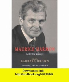 Maurice Harmon Selected Essays (9780716534013) Barbara Brown, Terence Brown , ISBN-10: 0716534010  , ISBN-13: 978-0716534013 ,  , tutorials , pdf , ebook , torrent , downloads , rapidshare , filesonic , hotfile , megaupload , fileserve