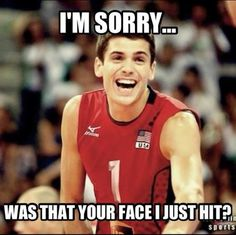 During a volleyball game: I'm sorry. Was that you face I just hit? After the game: I'm sorry I hit you in the face.with hatred.with a volleyball. Volleyball Jokes, Play Volleyball, Volleyball Players, Softball, Anderson Volleyball, Spike Volleyball, Olympic Volleyball, Olympic Sports, Lacrosse
