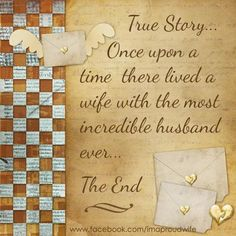 True Story... Once upon a time there lived a wife with the most incredible husband.
