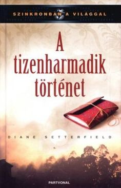 Diane Setterfield: A tizenharmadik történet Egy Nap, Diana, Books, Movies, Movie Posters, Libros, Films, Book, Film Poster