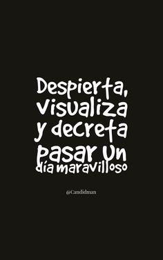 """Despierta, #Visualiza y #Decreta pasar un #DiaMaravilloso"". @candidman #Frases #Motivacion #Decretar #Visualizar #Candidman"