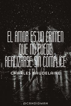 """""""El #Amor es un #Crimen que no puede realizarse sin cómplice"""". #CharlesBaudelaire #FrasesCelebres @candidman"""