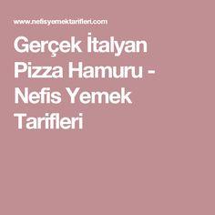 Gerçek İtalyan Pizza Hamuru - Nefis Yemek Tarifleri
