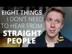 Eight Things I Dont Need To Hear From Straight People
