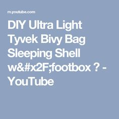 DIY Ultra Light Tyvek Bivy Bag Sleeping Shell w/footbox ⛺ - YouTube