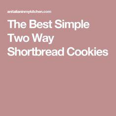 The Best Simple Two Way Shortbread Cookies