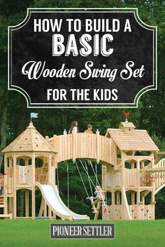 Check out How to Build a Wooden Swing Set That Your Kids Will Love at http://pioneersettler.com/build-a-wooden-swing-set/