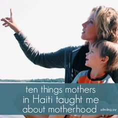 1. Be involved. 2.Help other mothers. 3.Celebrate your Children. 4. Trust your Children. 5.Smile. 6. Make them Work. 7. Serve with Joy. 8. The Stuff doesn't Matter. 9. Expect Good from them. 10. Be Grateful.