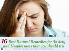 Are you having trouble to sleep? Feel impulsive ? Sick and being sad ? Discover here 16 Best Natural Cures for Anxiety Disorder and Insomnia.