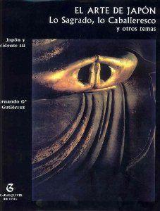 El arte de Japón : lo sagrado, lo caballeresco y otros temas / Fernando García Gutiérrez http://fama.us.es/record=b2103705~S16*spi