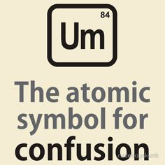 The Atomic Symbol For Confusion                                                                                                                                                     More