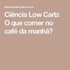 Ciência Low Carb: O que comer no café da manhã?