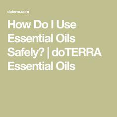 How Do I Use Essential Oils Safely? | doTERRA Essential Oils