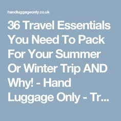 36 Travel Essentials You Need To Pack For Your Summer Or Winter Trip AND Why! - Hand Luggage Only - Travel, Food & Photography Blog
