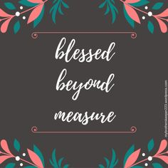 Blessed beyond measure. My Brother's Keeper Blog