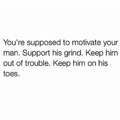 & He's supposed to do the same for you. That's called being partners.