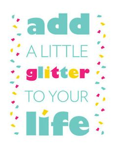 add a little glitter to your life!