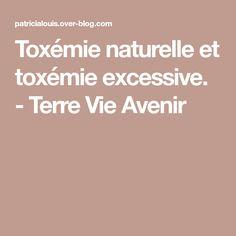 Toxémie naturelle et toxémie excessive. - Terre Vie Avenir