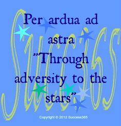 Through adversity to the stars.  https://www.facebook.com/URSUCCESS365?ref=hl