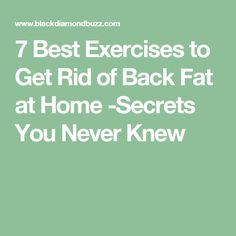 7 Best Exercises to Get Rid of Back Fat at Home -Secrets You Never Knew