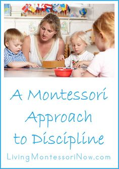 Blog post at LivingMontessoriNow.com :  A Montessori Approach to Discipline...A Montessori approach to discipline consists of a delicate balance between freedom and discipline. Like any part of Montessori education, it requires respect for the child.