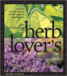 * The Northwest Herb Lover's Handbook: A Guide To Growing Herbs for Cooking, Crafts, and Home Remedies   Mary Preus   Amazon