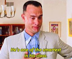 And then you realize that Forrest knows about his condition all along and your heart breaks a little. I love this movie, a lot!