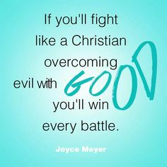 Overcome evil with good!