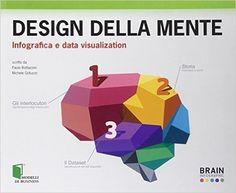Amazon.it: Design della mente. Infografica e data visualization - Paolo Bottazzini, Michele Gotuzzo - Libri