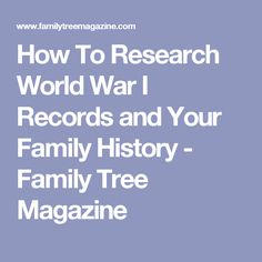 How To Research World War I Records and Your Family History - Family Tree Magazine