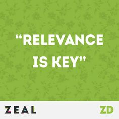 """Relevance is key"" - true for every type of marketing! #ZealQuote #Marketing"