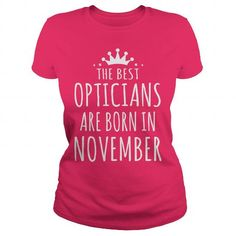 OPTICIAN BIRTHDAY THE BEST OPTICIANS ARE BORN IN NOVEMBER #Optician