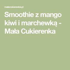Smoothie z mango kiwi i marchewką - Mała Cukierenka