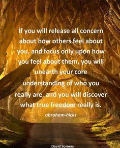 Then you will discover true freedom. #AbrahamHicks  #LawOfAttraction #LOA