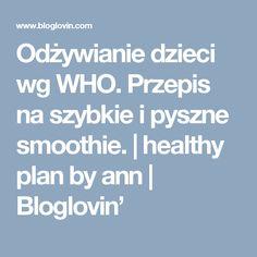 Odżywianie dzieci wg WHO. Przepis na szybkie i pyszne smoothie. | healthy plan by ann | Bloglovin'