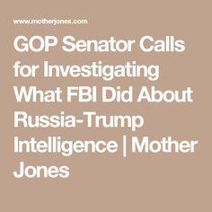 GOP Senator Calls for Investigating What FBI Did About Russia-Trump Intelligence | Mother Jones